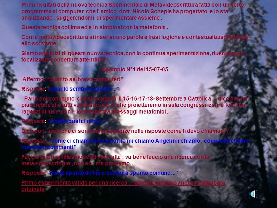 Primi risultati della nuova tecnica Sperimentale di Metavideoscrittura fatta con un certo programma al computer che l' amico dott Nicolò Schepis ha progettato e lo sta analizzando , suggerendomi di sperimentare assieme .