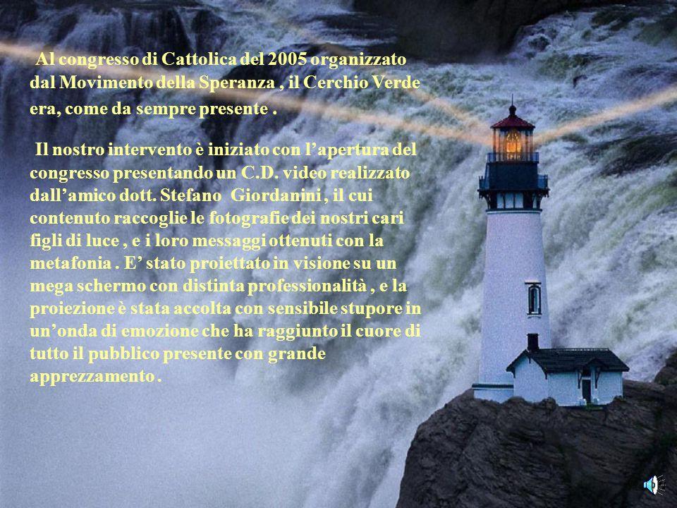 Al congresso di Cattolica del 2005 organizzato dal Movimento della Speranza , il Cerchio Verde era, come da sempre presente .