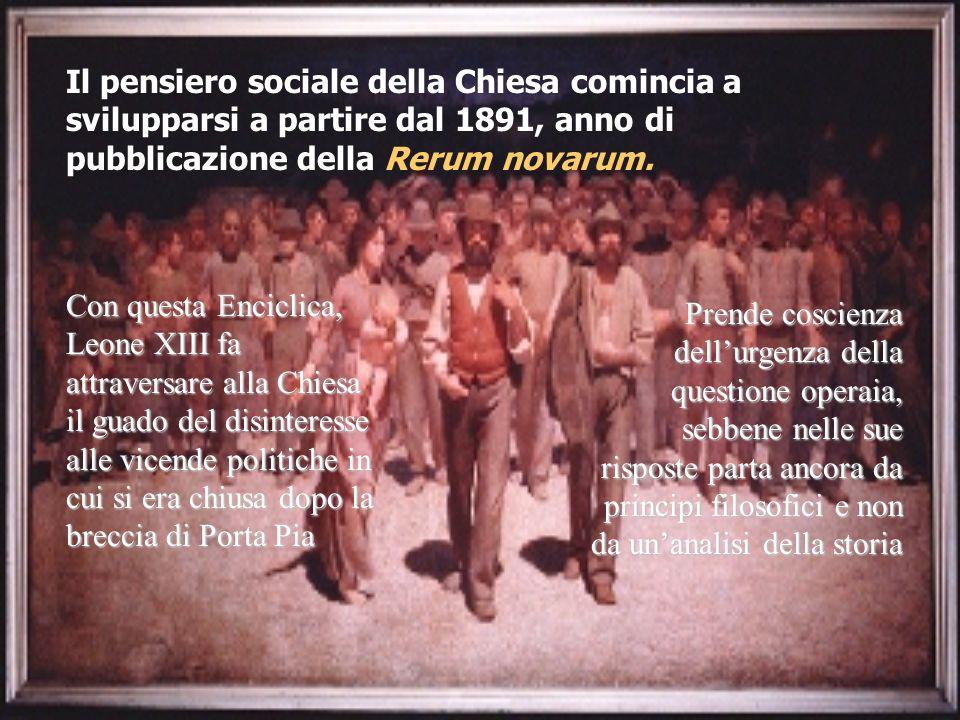 Il pensiero sociale della Chiesa comincia a svilupparsi a partire dal 1891, anno di pubblicazione della Rerum novarum.