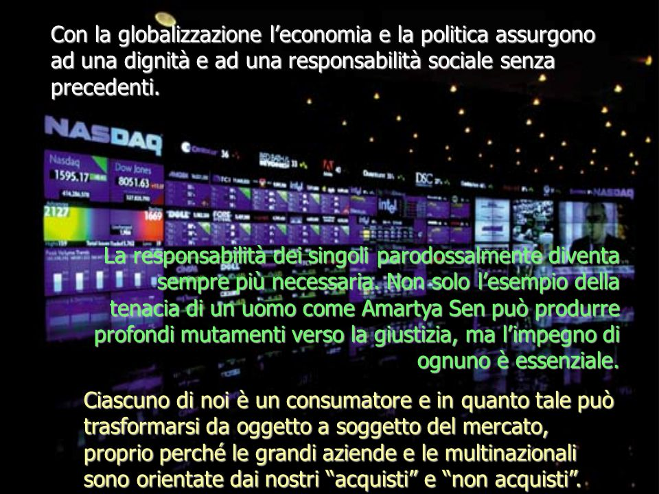 Con la globalizzazione l'economia e la politica assurgono ad una dignità e ad una responsabilità sociale senza precedenti.