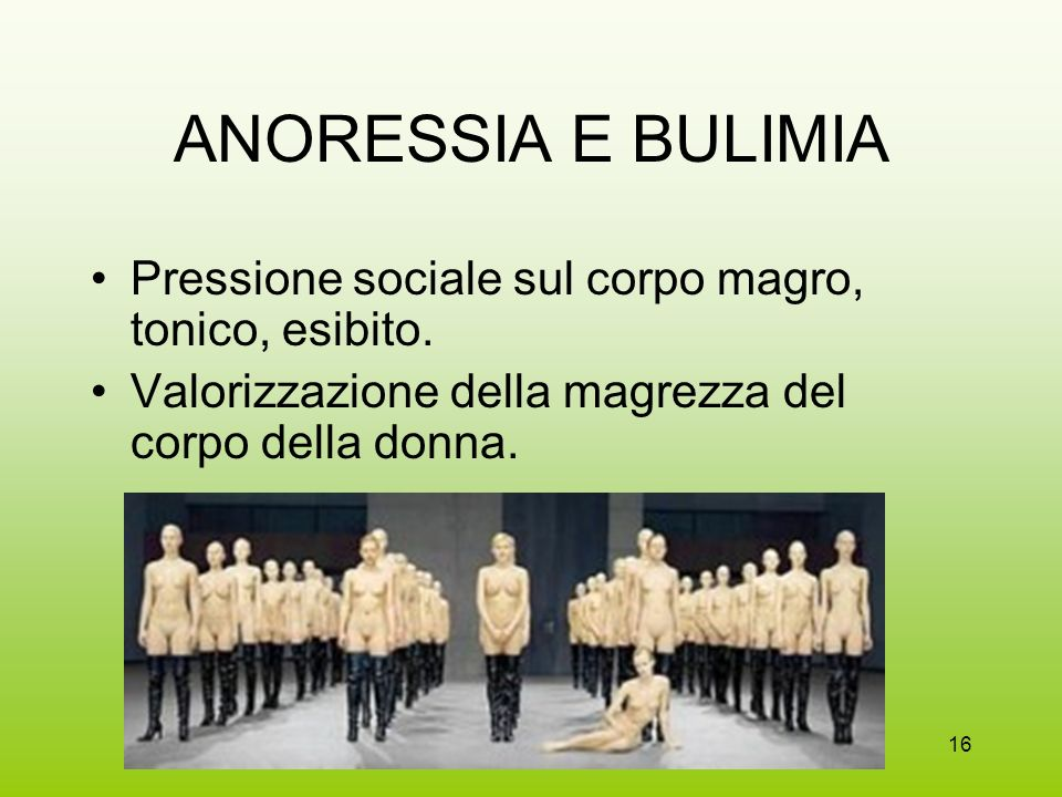 ANORESSIA E BULIMIA Pressione sociale sul corpo magro, tonico, esibito.