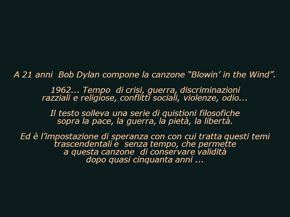 A 21 anni Bob Dylan compone la canzone Blowin' in the Wind .