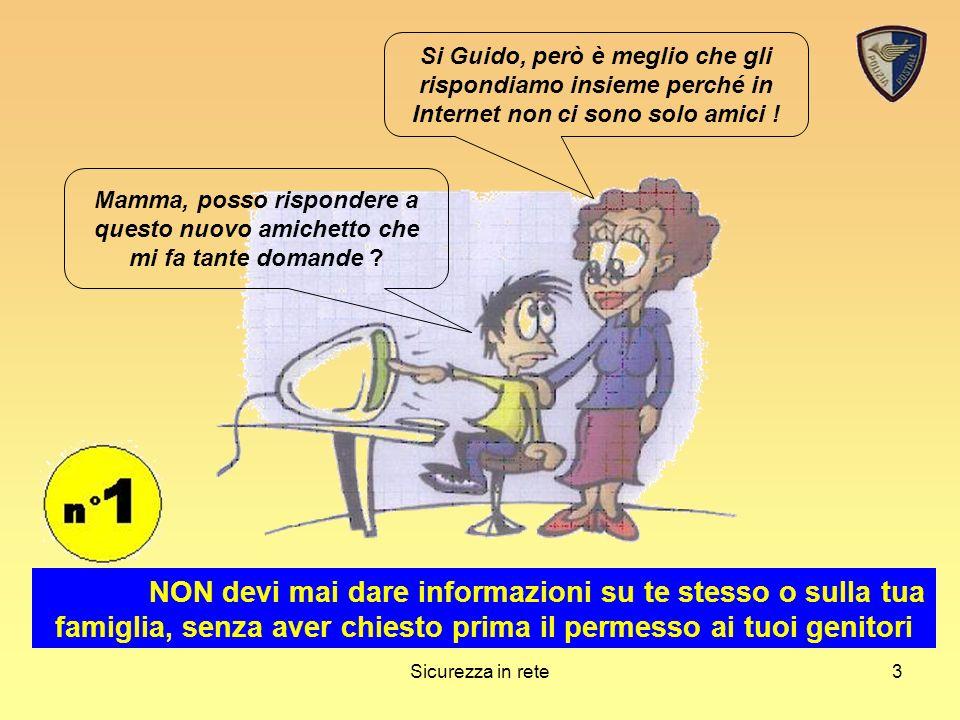 Si Guido, però è meglio che gli rispondiamo insieme perché in Internet non ci sono solo amici !