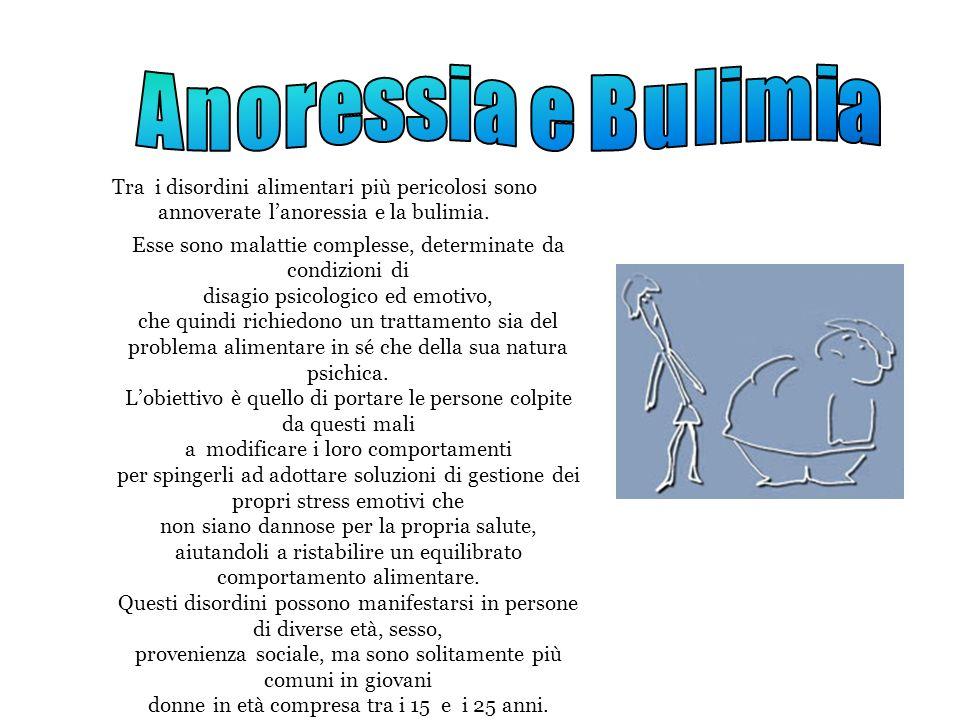 Anoressia e Bulimia Tra i disordini alimentari più pericolosi sono annoverate l'anoressia e la bulimia.