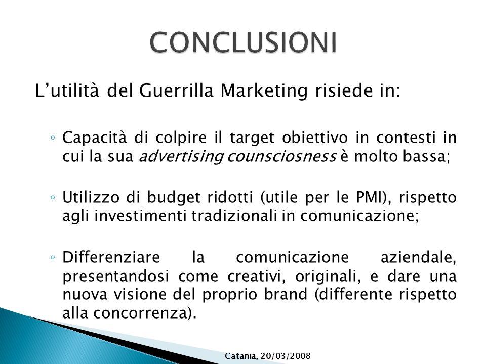 CONCLUSIONI L'utilità del Guerrilla Marketing risiede in: