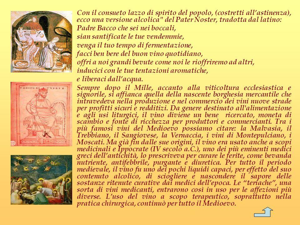 Con il consueto lazzo di spirito del popolo, (costretti all'astinenza), ecco una versione alcolica del Pater Noster, tradotta dal latino: