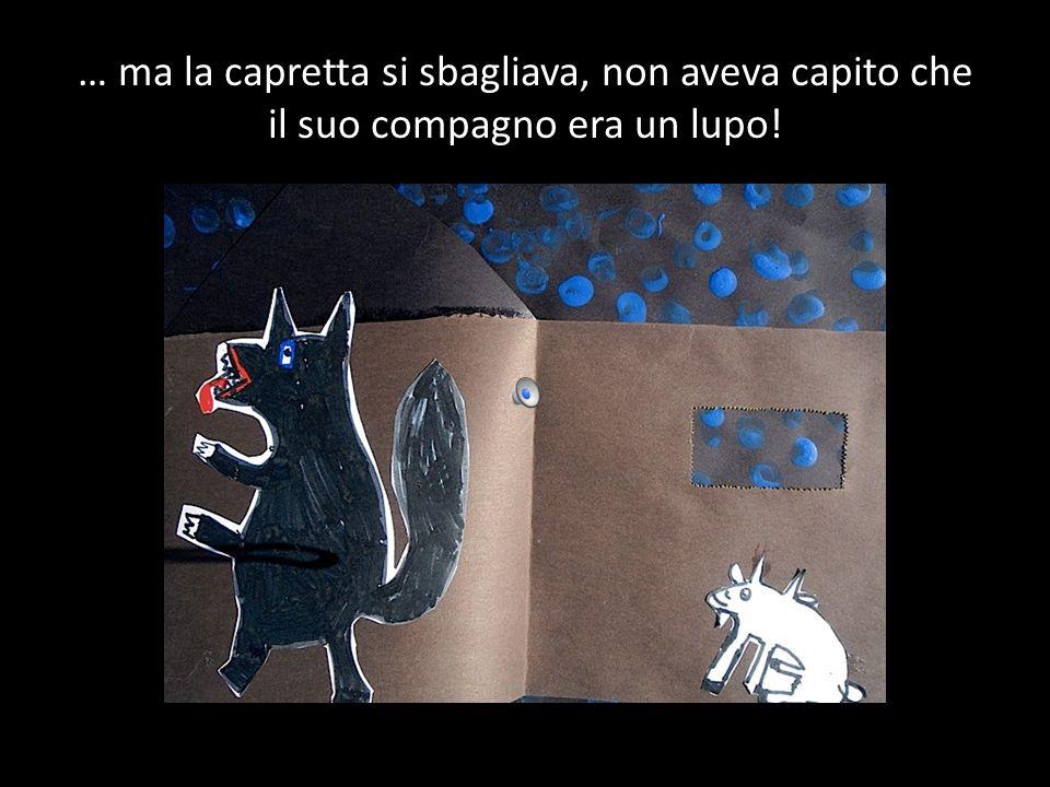… ma la capretta si sbagliava, non aveva capito che il suo compagno era un lupo!