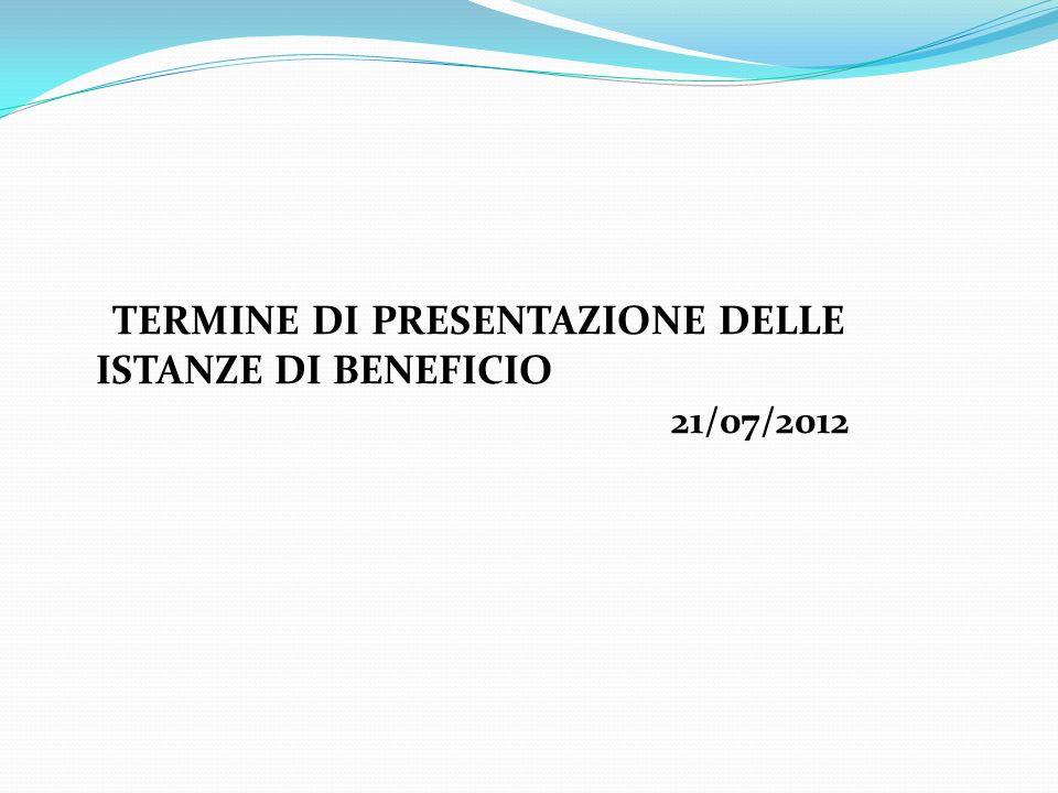 TERMINE DI PRESENTAZIONE DELLE ISTANZE DI BENEFICIO 21/07/2012