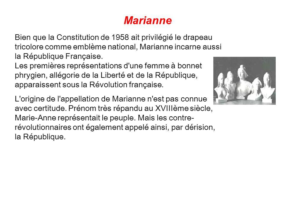 Marianne Bien que la Constitution de 1958 ait privilégié le drapeau tricolore comme emblème national, Marianne incarne aussi la République Française.