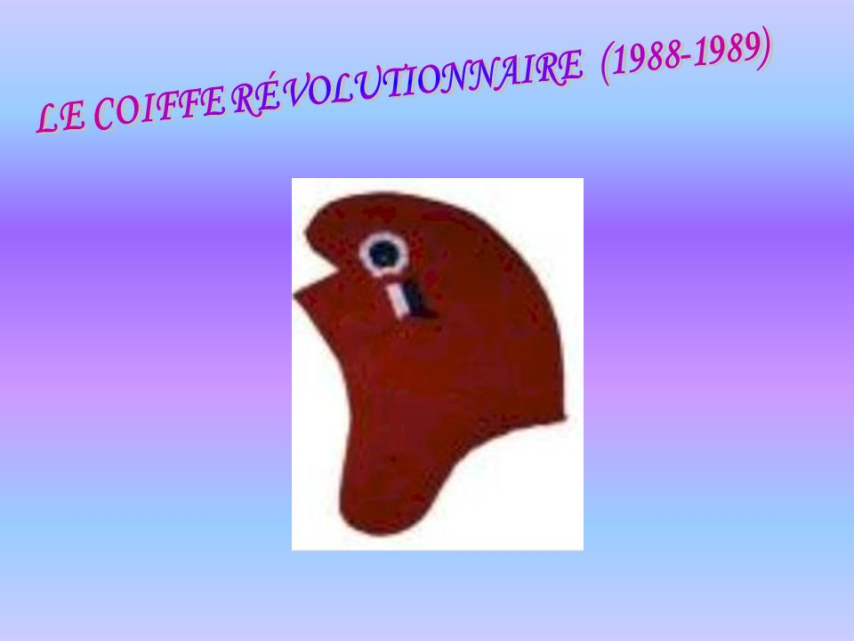 LE COIFFE RÉVOLUTIONNAIRE (1988-1989)