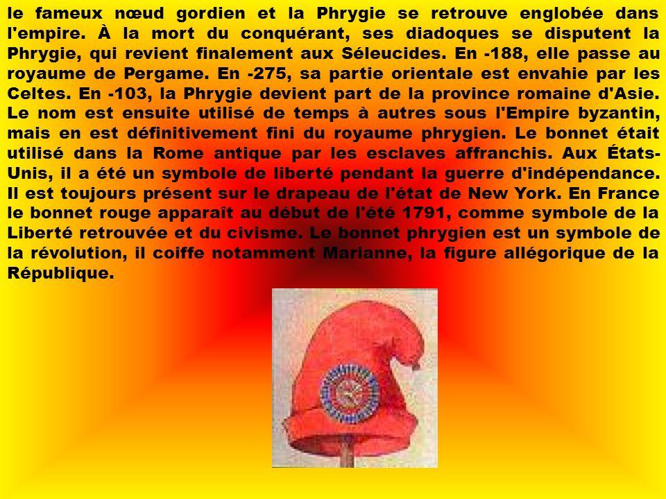 le fameux nœud gordien et la Phrygie se retrouve englobée dans l empire.
