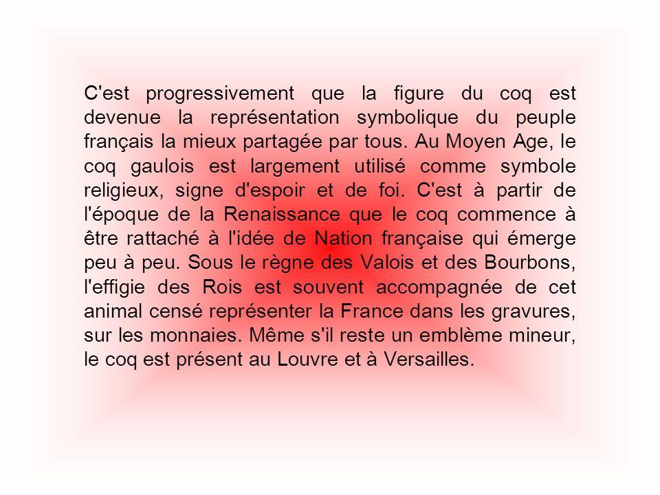 C est progressivement que la figure du coq est devenue la représentation symbolique du peuple français la mieux partagée par tous.