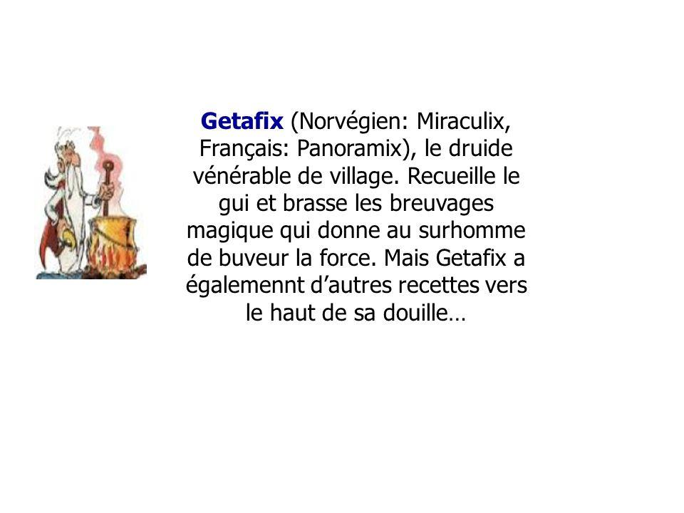 Getafix (Norvégien: Miraculix, Français: Panoramix), le druide vénérable de village.
