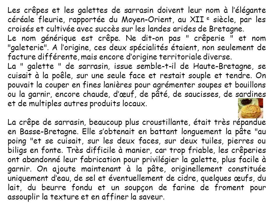 Les crêpes et les galettes de sarrasin doivent leur nom à l'élégante céréale fleurie, rapportée du Moyen-Orient, au XII e siècle, par les croisés et cultivée avec succès sur les landes arides de Bretagne.