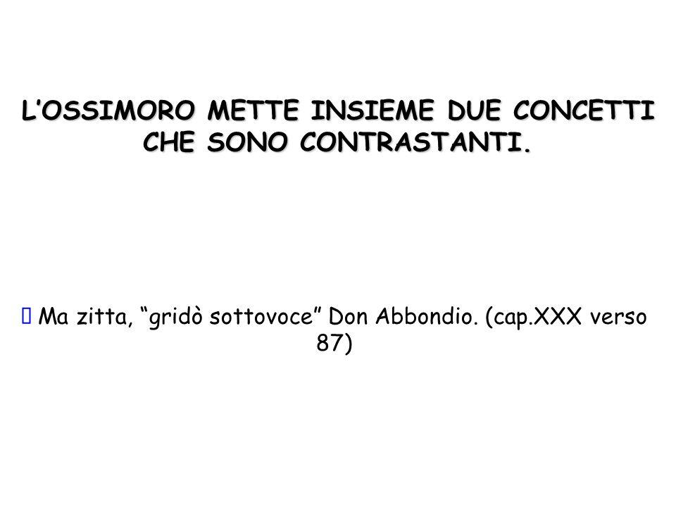 L'OSSIMORO METTE INSIEME DUE CONCETTI CHE SONO CONTRASTANTI.