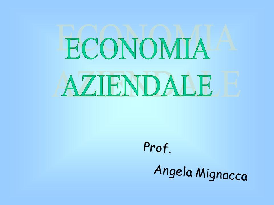 ECONOMIA AZIENDALE Prof. Angela Mignacca