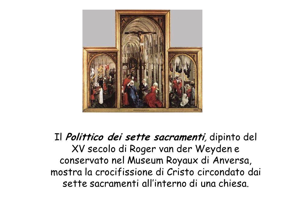 Il Polittico dei sette sacramenti, dipinto del XV secolo di Roger van der Weyden e conservato nel Museum Royaux di Anversa, mostra la crocifissione di Cristo circondato dai sette sacramenti all'interno di una chiesa.