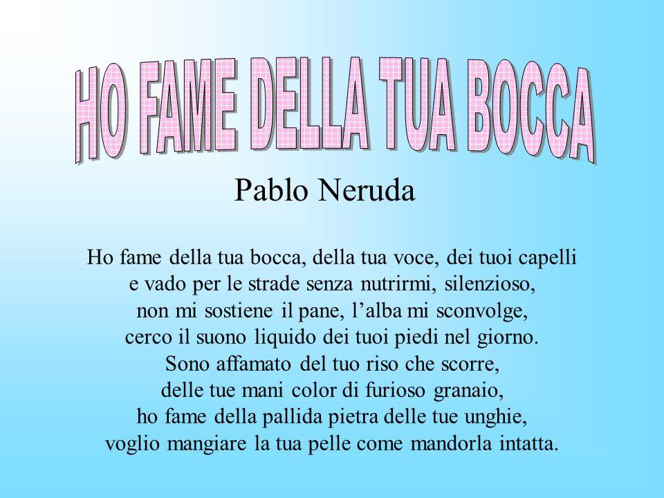 HO FAME DELLA TUA BOCCA Pablo Neruda