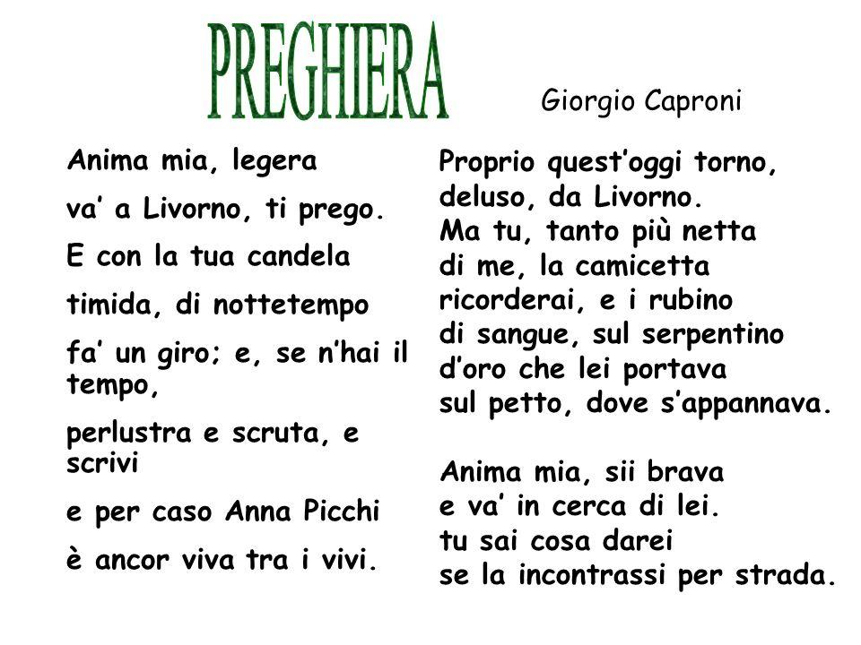 PREGHIERA Giorgio Caproni Anima mia, legera Proprio quest'oggi torno,