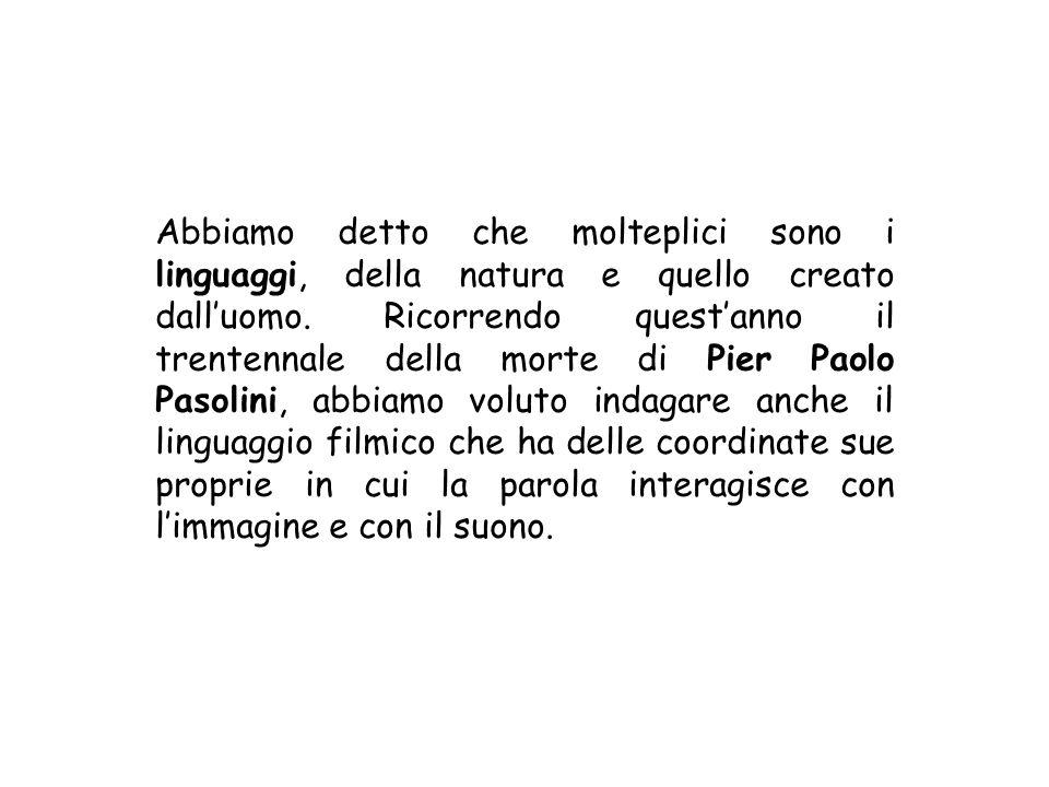 Abbiamo detto che molteplici sono i linguaggi, della natura e quello creato dall'uomo.