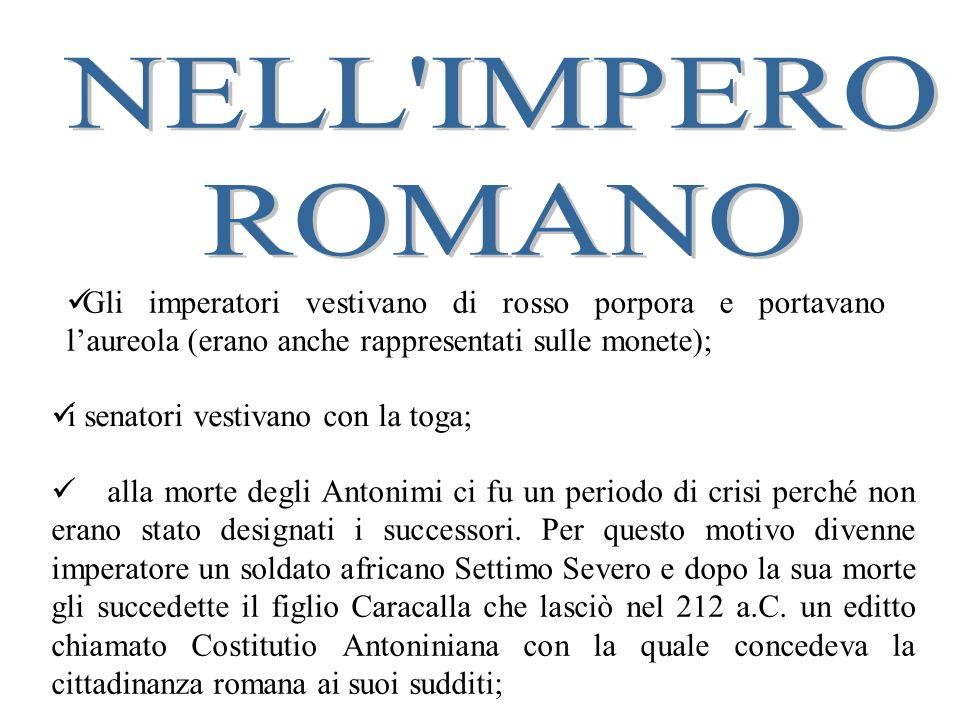 NELL IMPERO ROMANO. Gli imperatori vestivano di rosso porpora e portavano l'aureola (erano anche rappresentati sulle monete);