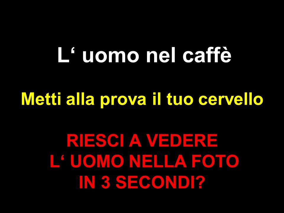 L' uomo nel caffè Metti alla prova il tuo cervello RIESCI A VEDERE L' UOMO NELLA FOTO IN 3 SECONDI