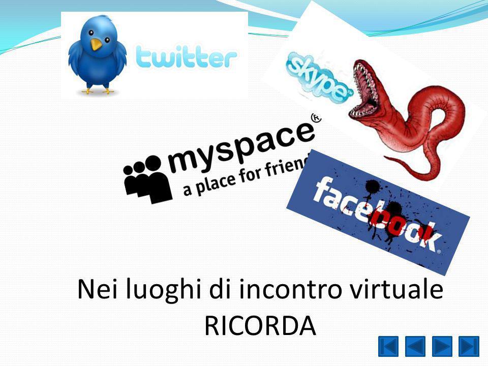 Nei luoghi di incontro virtuale RICORDA