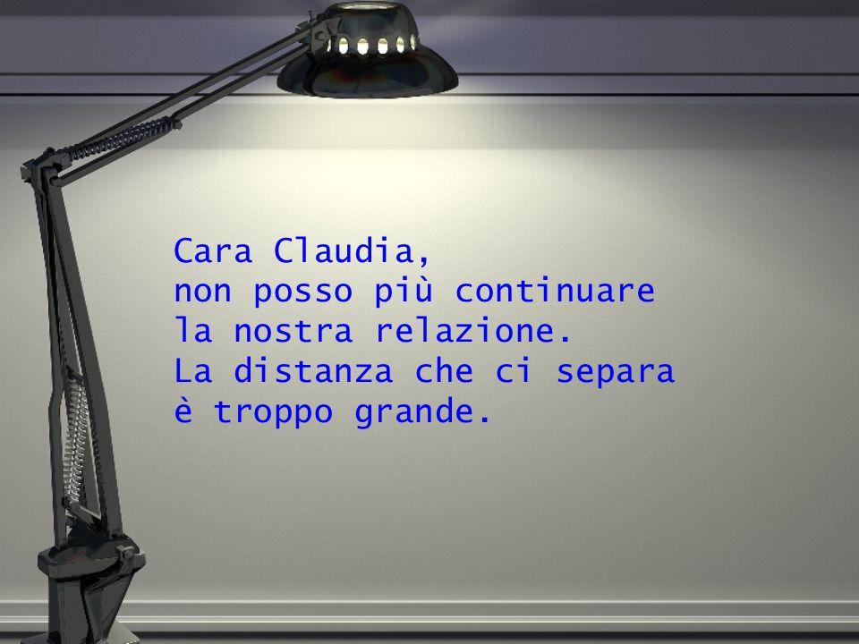 Cara Claudia, non posso più continuare la nostra relazione