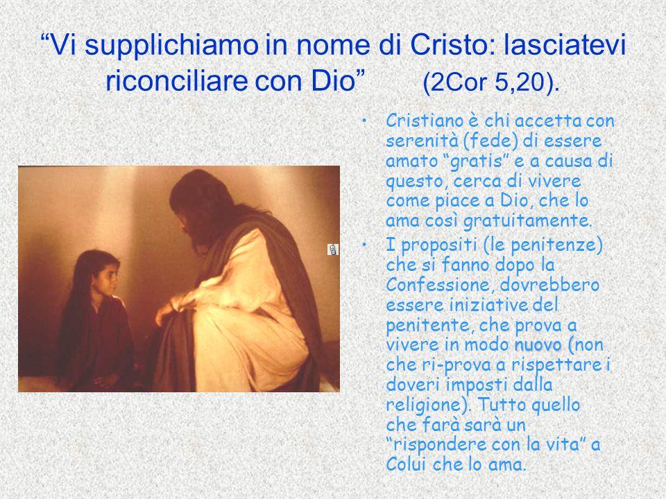 Vi supplichiamo in nome di Cristo: lasciatevi riconciliare con Dio (2Cor 5,20).