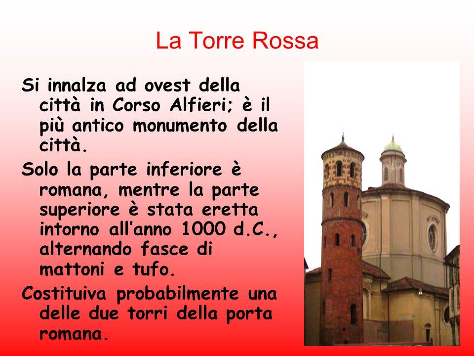 La Torre Rossa Si innalza ad ovest della città in Corso Alfieri; è il più antico monumento della città.