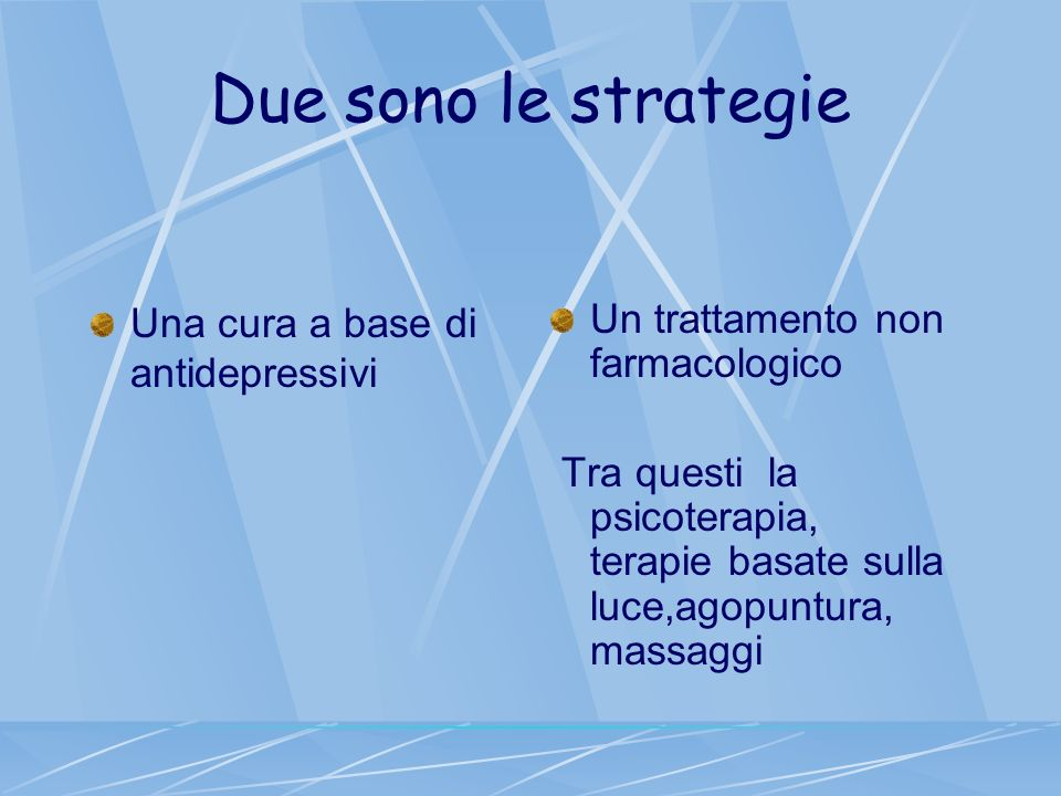 Due sono le strategie Una cura a base di antidepressivi