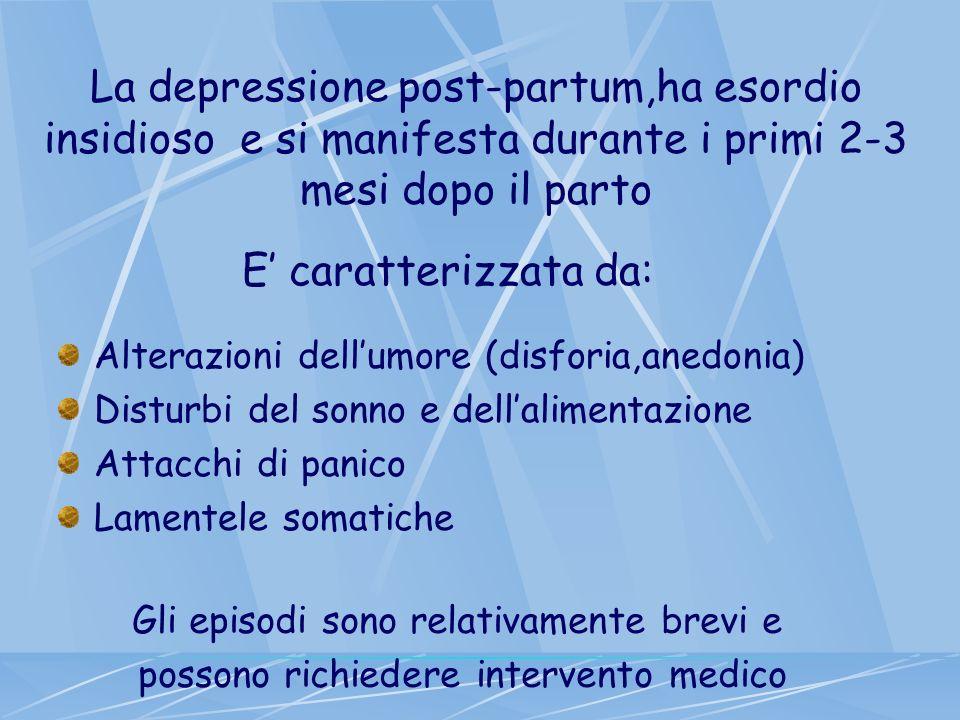 La depressione post-partum,ha esordio insidioso e si manifesta durante i primi 2-3