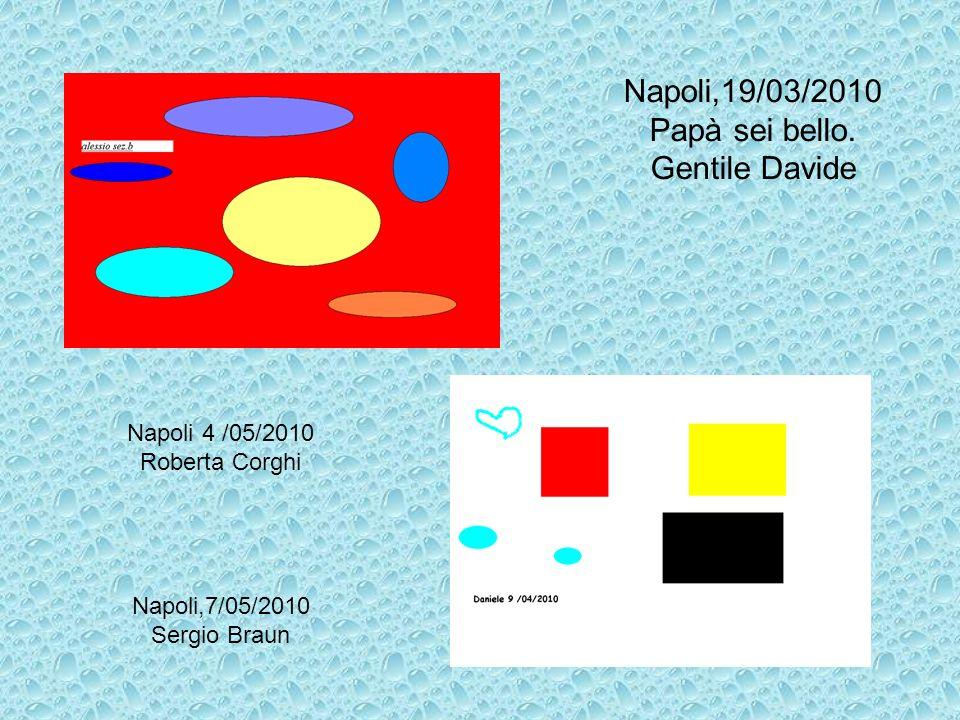 Napoli,19/03/2010 Papà sei bello. Gentile Davide Napoli 4 /05/2010