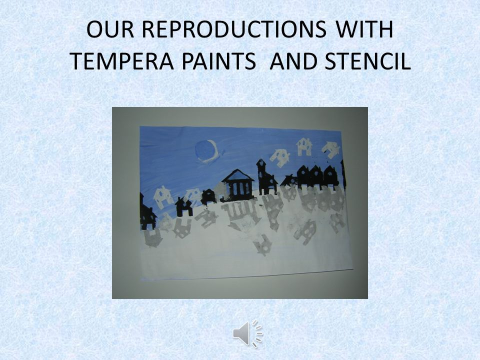 OUR REPRODUCTIONS WITH TEMPERA PAINTS AND STENCIL