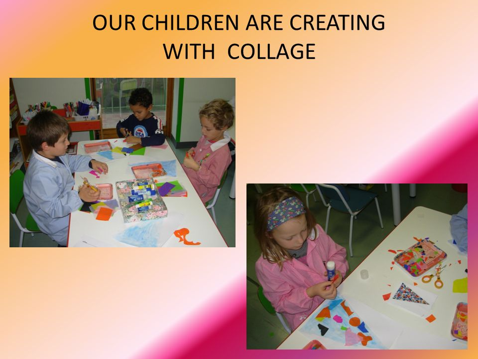 OUR CHILDREN ARE CREATING WITH COLLAGE