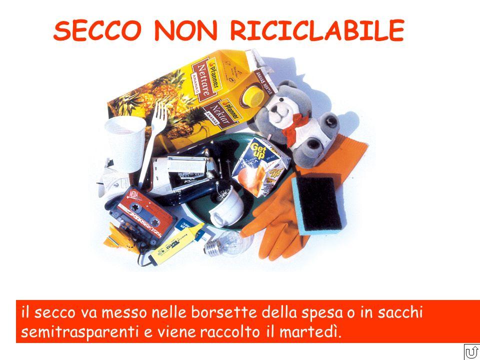 SECCO NON RICICLABILEil secco va messo nelle borsette della spesa o in sacchi semitrasparenti e viene raccolto il martedì.