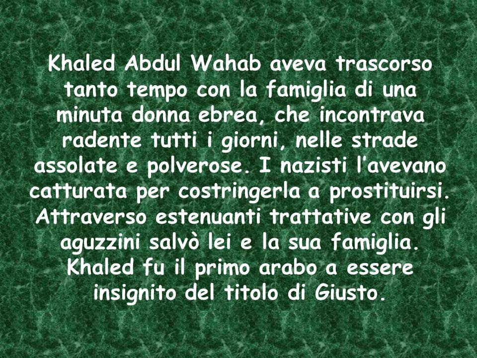 Khaled fu il primo arabo a essere insignito del titolo di Giusto.