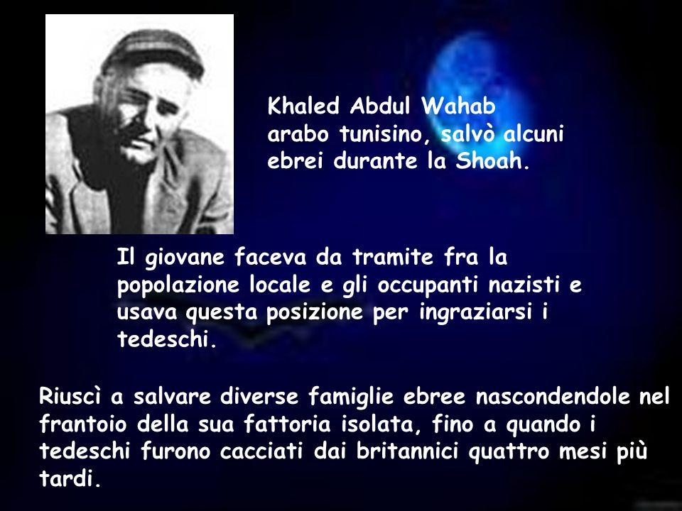 Khaled Abdul Wahab arabo tunisino, salvò alcuni ebrei durante la Shoah.