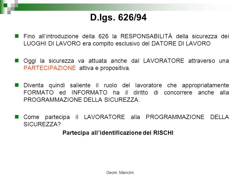 D.lgs. 626/94 Fino all'introduzione della 626 la RESPONSABILITÀ della sicurezza dei LUOGHI DI LAVORO era compito esclusivo del DATORE DI LAVORO.