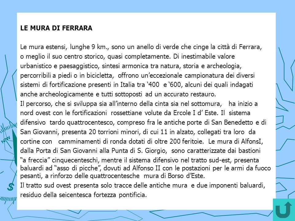 LE MURA DI FERRARA Le mura estensi, lunghe 9 km., sono un anello di verde che cinge la città di Ferrara,