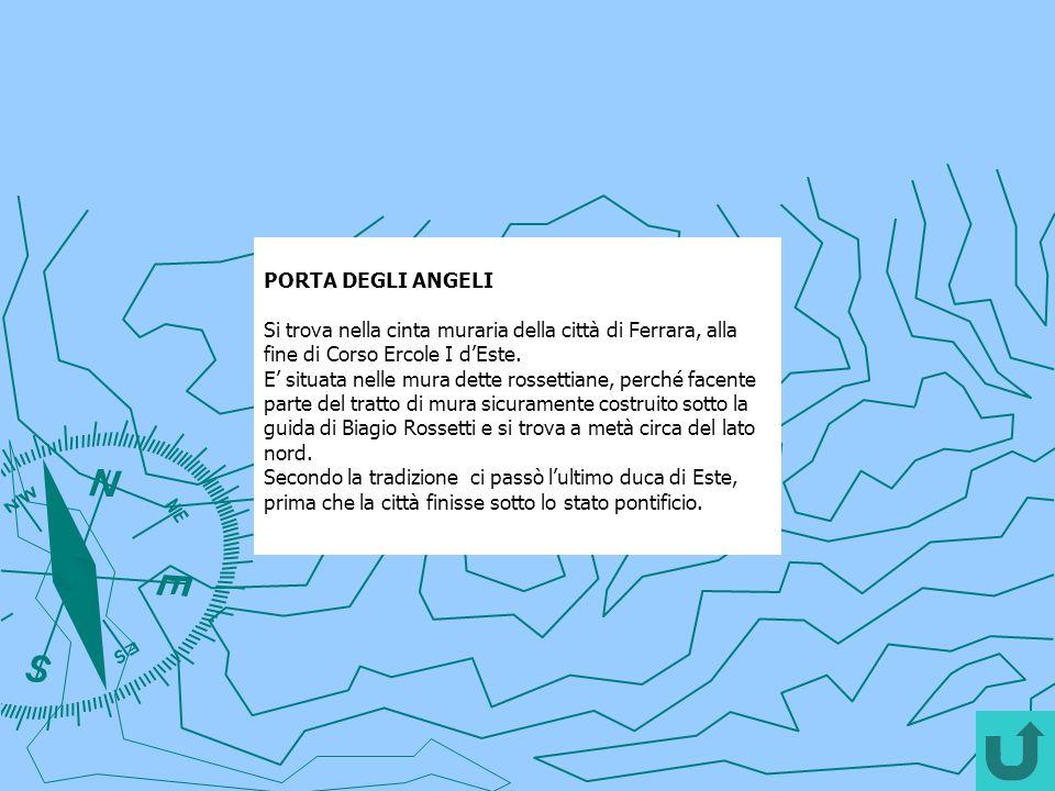 PORTA DEGLI ANGELI Si trova nella cinta muraria della città di Ferrara, alla fine di Corso Ercole I d'Este.