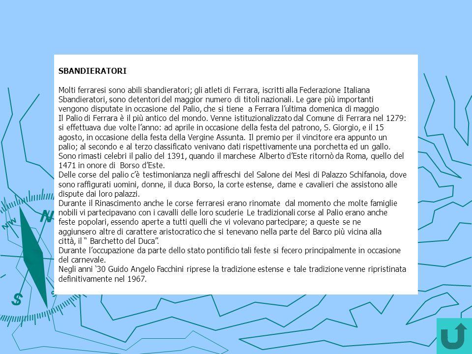 SBANDIERATORI Molti ferraresi sono abili sbandieratori; gli atleti di Ferrara, iscritti alla Federazione Italiana.