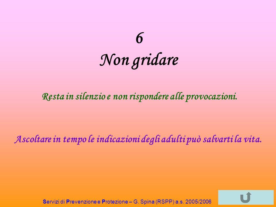 6 Non gridare Resta in silenzio e non rispondere alle provocazioni.