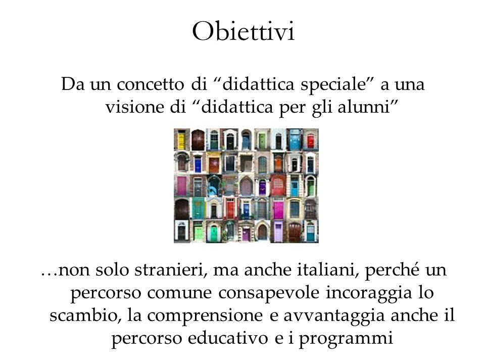 Obiettivi Da un concetto di didattica speciale a una visione di didattica per gli alunni