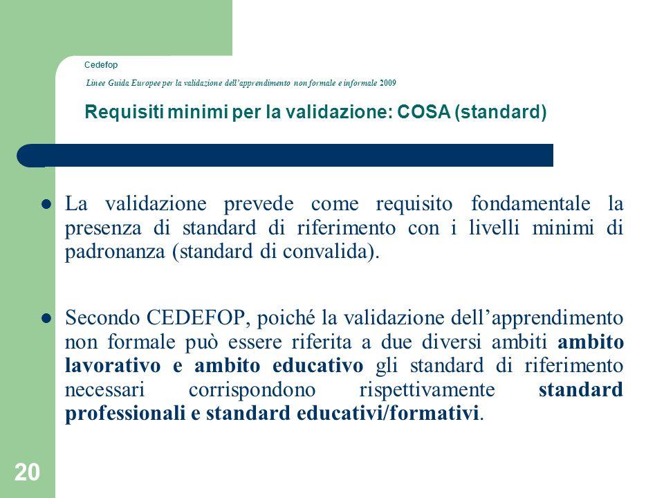 Cedefop Linee Guida Europee per la validazione dell'apprendimento non formale e informale 2009 Requisiti minimi per la validazione: COSA (standard)