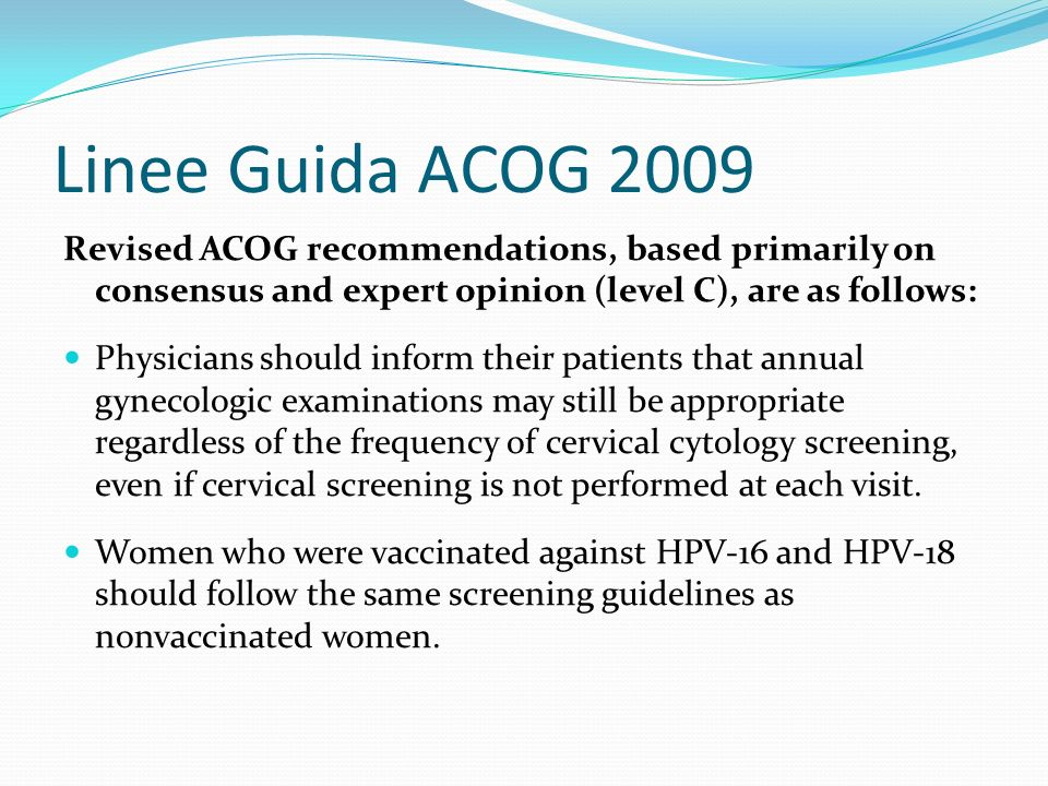 Linee Guida ACOG 2009 Revised ACOG recommendations, based primarily on consensus and expert opinion (level C), are as follows: