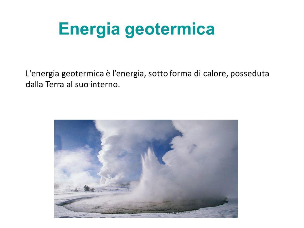 Energia geotermica L energia geotermica è l'energia, sotto forma di calore, posseduta dalla Terra al suo interno.