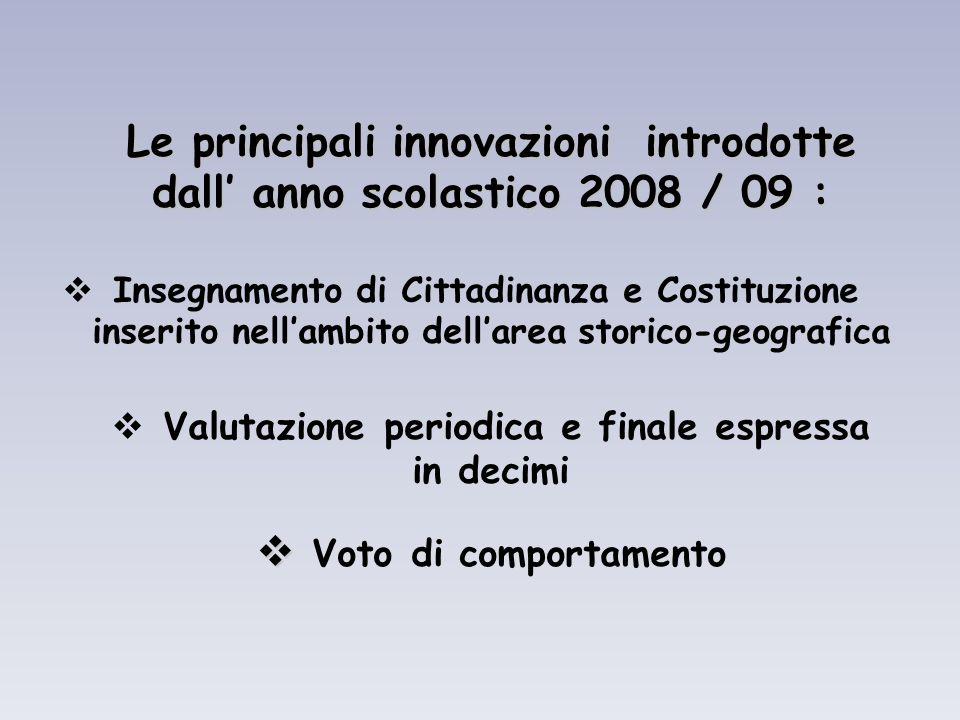 Le principali innovazioni introdotte dall' anno scolastico 2008 / 09 :