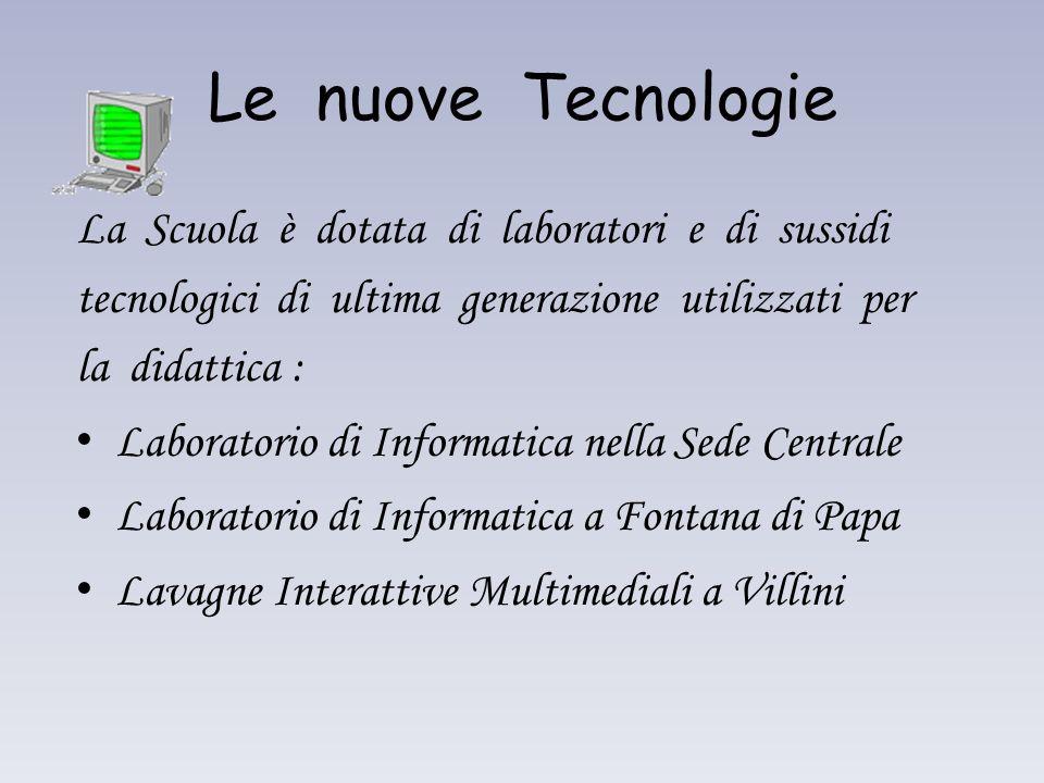 Le nuove Tecnologie La Scuola è dotata di laboratori e di sussidi