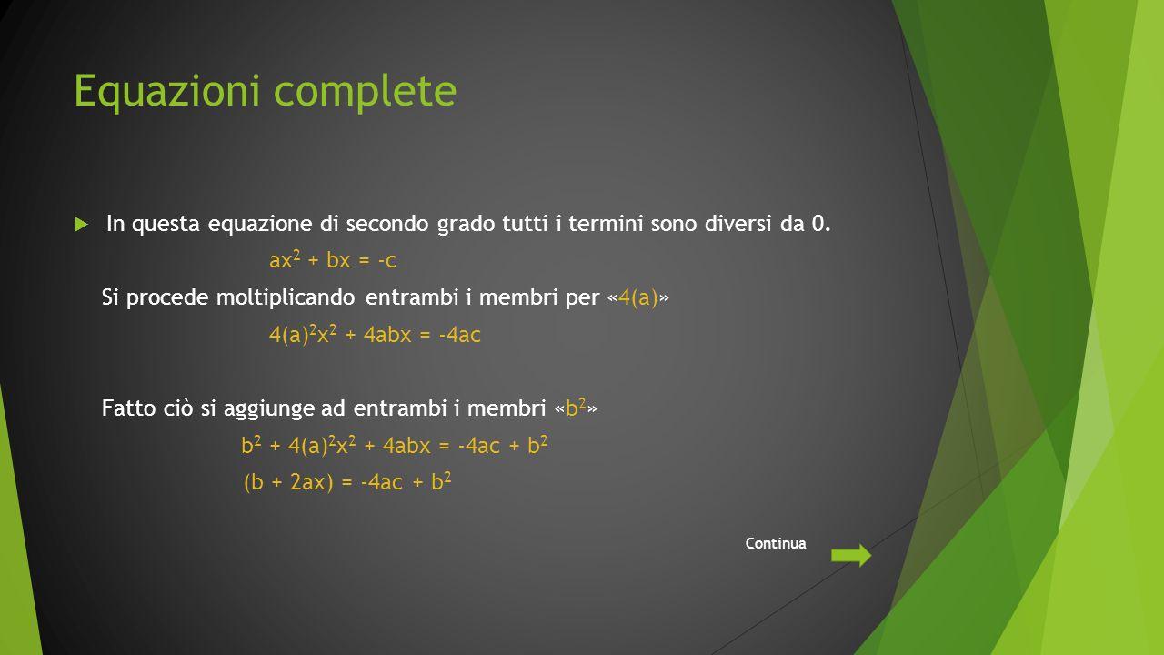 Equazioni complete In questa equazione di secondo grado tutti i termini sono diversi da 0. ax2 + bx = -c.